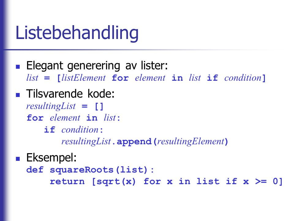 Listebehandling Elegant generering av lister: list = [listElement for element in list if condition]